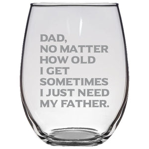 Dad No Matter How Old I Get, Sometimes I Just Need My Father-Gift for Dad- Love My Dad- 21-oz. Stemless Glass Wine Glasses Stemless Wine Glass PrintTech Default Title
