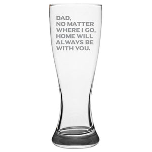 Dad No Matter Where I Go, Home Will Always Be With You - Love My Father - Gift for Father - 19-oz. Pilsner Glass Pub Glasses Pilsner Glass PrintTech Default Title