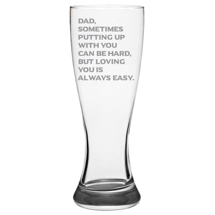 Dad, Sometimes Putting Up With You Can Be Hard, But Loving You is Always Easy - Gift for Dad - Love my Father - 19-oz. Pilsner Glass Pub Glasses Pilsner Glass PrintTech Default Title