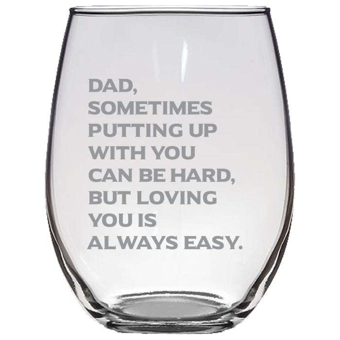 Dad, Sometimes Putting Up With You Can Be Hard, But Loving You is Always Easy - Gift for Dad - Love my Father - 21-oz. Stemless Glass Wine Glasses Stemless Wine Glass PrintTech Default Title