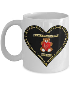 Dad to Daughter - Even Though We Can't Be Together Now - I LOVE YOU - Dad - mug Coffee Mug Gearbubble