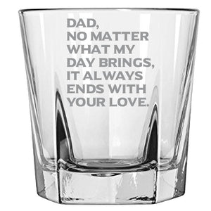 Dad, What Ever My Day Brings, It Always Ends With Your Love - Love My Dad - Gift for Father - 12.5-oz. Faceted Glass Bourbon Rocks Glasses Rock Glass PrintTech Default Title