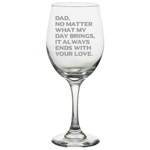 Dad, What Ever My Day Brings, It Always Ends With Your Love - Love My Dad - Gift for Father - 20 oz. White Wine Glasses White Wine Glass PrintTech Default Title