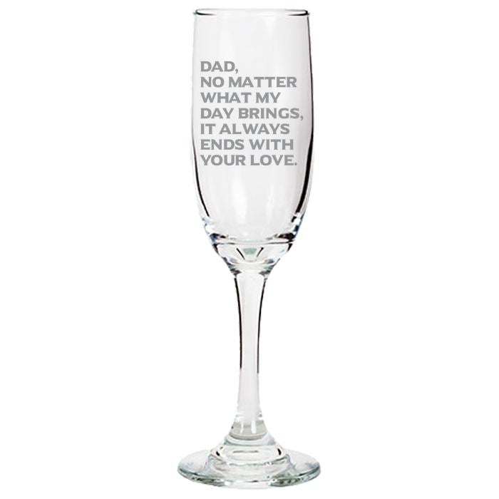 Dad, What Ever My Day Brings, It Always Ends With Your Love - Love My Dad - Gift for Father - 6.25-oz. Tapered Champagne Flutes Champaign Flute PrintTech Default Title