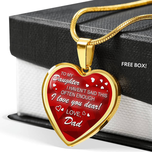 Dad's Gift to Daughter- I Haven't Said This Often Enough - I Love You Dear- Love Dad Jewelry ShineOn Fulfillment