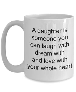 Daughter from Mom- A daughter is someone you laugh with, dream with and love with your whole heart-Mom loves- White Ceramic Coffee mug gift 11 ounce Coffee Mug Gearbubble