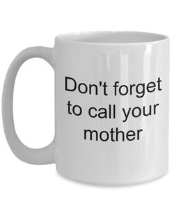 Daughter from Mom- Don't forget to CALL your mother- love my daughter- White Ceramic Coffee mug gift 11 ounce Coffee Mug Gearbubble