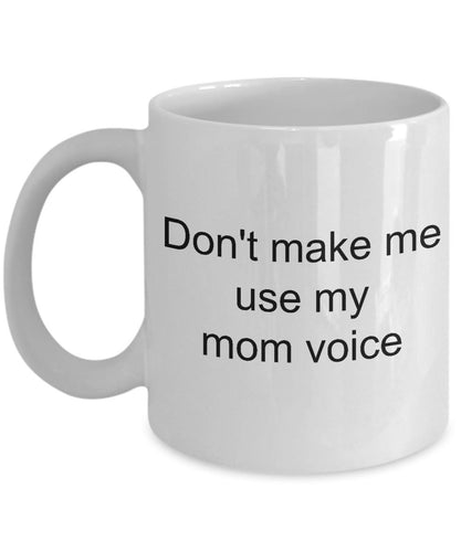 Daughter from Mom- Don't make me use my MOM voice- Mom Loves Me- Greatest Mom- White Ceramic Coffee mug gift 11 ounce Coffee Mug Gearbubble