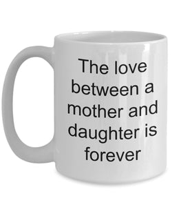 Daughter from Mom- Love between daughter and mother is forever- love my daughter- White Ceramic Coffee mug gift 11 ounce Coffee Mug Gearbubble