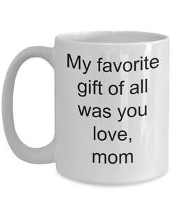 Daughter from Mother- my favorite gift of all was you- Love mom- Love my Daughter- Best Daughter- White Ceramic Coffee mug gift 11 ounce Coffee Mug Gearbubble