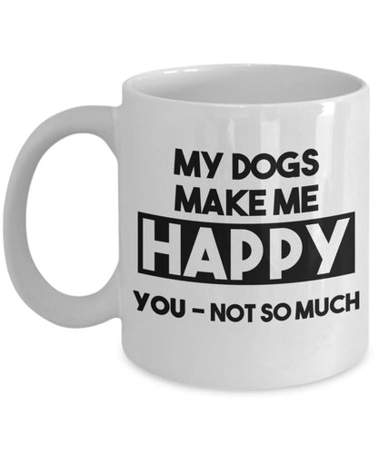 Dog Lover - My Dogs Make Me Happy. You- not so much -11 or 15 ounce ceramic coffee mug Coffee Mug Gearbubble