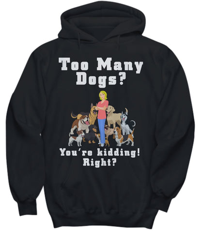 Dog Lover Shirt- Too Many Dogs - You're kidding! Right? BlondGift Shirt / Hoodie Gearbubble