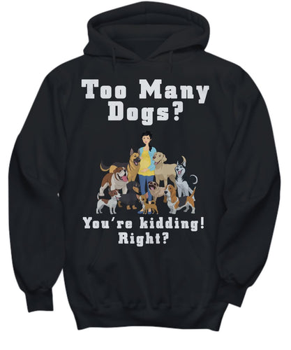 Dog Lover Shirt -Too Many Dogs - You're kidding! Right? Young Lady Shirt / Hoodie Gearbubble