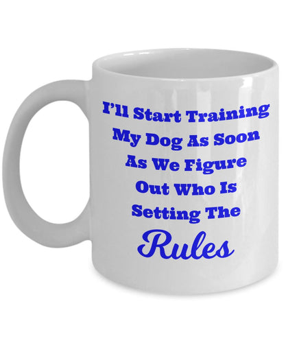 Dog Lover Training Shirt - I'll Start Training My Dog As Soon As We Figure Out Who Is Setting The Rules - Coffee Mug Coffee Mug Gearbubble
