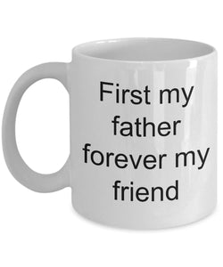 Father from Daughter - First my father- Forever my friend- Love my father- Dad is great- White Ceramic Coffee mug gift 11 ounce Coffee Mug Gearbubble