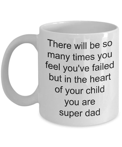 For Dad- you may feel you failed but your child thinks you are Super dad- Children love their dad- love my dad White Ceramic Coffee mug gift 11 ounce Coffee Mug Gearbubble