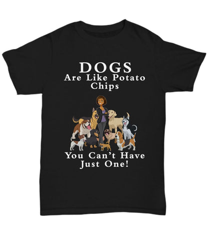 Funny Dog Lover Gift - Dogs Are Like Potato Chips- You Can't Have Just One-African-American- T-Shirt Shirt / Hoodie Gearbubble