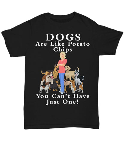 Funny Dog Lover Gift - Dogs Are Like Potato Chips- You Can't Have Just One-blond- T-Shirt Shirt / Hoodie Gearbubble