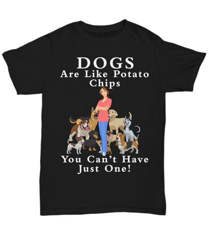 Funny Dog Lover Gift - Dogs Are Like Potato Chips- You Can't Have Just One-- T-Shirt Shirt / Hoodie Gearbubble