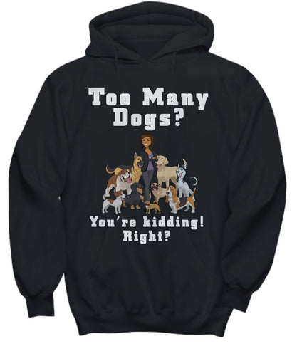 Funny Dog Lover Shirt- Too Many Dogs - You're kidding! Right? Black Woman Shirt / Hoodie Gearbubble