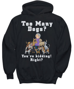 Funny Dog Shirt- Too Many Dogs - You're kidding! Right? Dog Lovers grandma grandmother Shirt / Hoodie Gearbubble