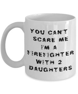Funny Firefighter Shirt - Can't Scare Me - Firefighter with 2 Daughters - Fireman White Ceramic Coffee Mug 11 or 15 ounce Coffee Mug Gearbubble