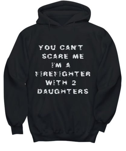 Funny Firefighter Shirt - You Can't Scare Me - I'm a Firefighter with 2 Daughters - Fireman Hoodies, T-Shirts and Sweatshirts Shirt / Hoodie Gearbubble