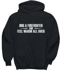 Funny Fireman Shirt -Hug a Firefighter and feel warm all over - Hoodies, T-Shirts and Sweatshirts Shirt / Hoodie Gearbubble