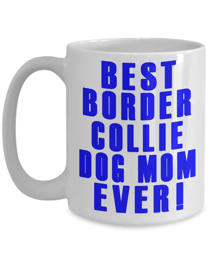 Gift for a Dog Mom- Best Border Collie Dog Mom Ever- Ceramic Coffee Mug Coffee Mug Gearbubble