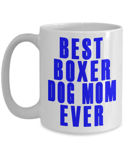 Gift for a Dog Mom- Best Boxer Dog Mom Ever- Ceramic Coffee Mug Coffee Mug Gearbubble