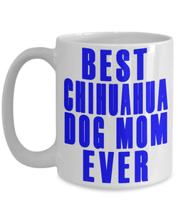 Gift for a Dog Mom- Best Chihuahua Dog Mom Ever- Ceramic Coffee Mug Coffee Mug Gearbubble