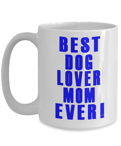 Gift for a Dog Mom- Best Dog Lover Mom Ever- Ceramic Coffee Mug Coffee Mug Gearbubble