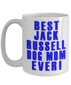 Gift for a Dog Mom- Best Jack Russell Dog Mom Ever- Ceramic Coffee Mug Coffee Mug Gearbubble