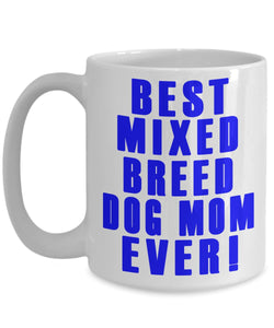 Gift for a Dog Mom- Best Mixed Breed Dog Mom Ever- Ceramic Coffee Mug Coffee Mug Gearbubble