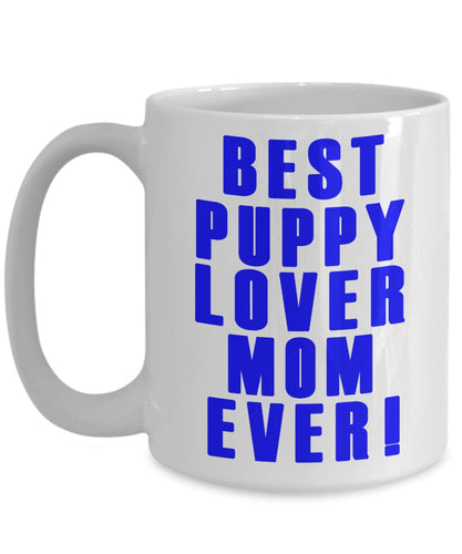 Gift for a Dog Mom- Best Puppy Lover Mom Ever- Ceramic Coffee Mug Coffee Mug Gearbubble