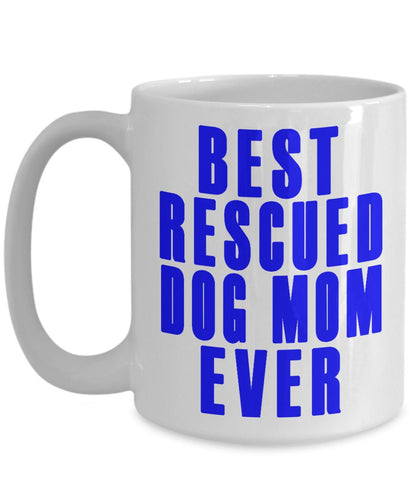 Gift for a Dog Mom- Best Rescued Dog Mom Ever- Ceramic Coffee Mug Coffee Mug Gearbubble