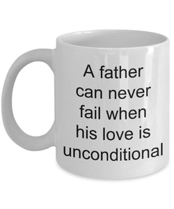 Gift for Dad - A Father Can Never Fail When His Love Is Unconditional- Love My Dad- White Ceramic Coffee Mug 11 Ounce Coffee Mug Gearbubble