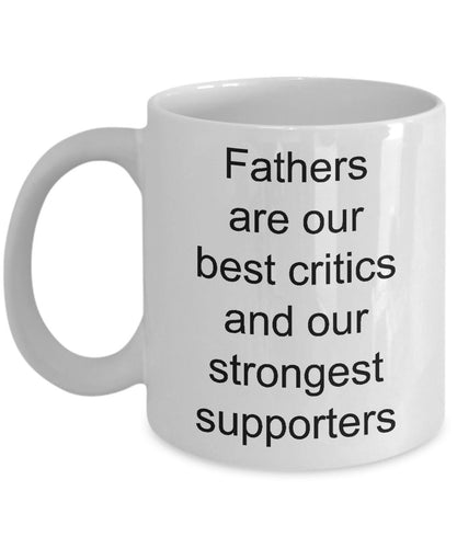 Gift for Dad - Fathers Are Our Best Critics and Our Strongest Supporters - Love My Dad - White Ceramic Coffee Mug 11 Ounce Coffee Mug Gearbubble