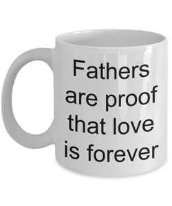 Gift for Dad - Fathers Are Proof That Love Is Forever- Love My Dad- White Ceramic Coffee Mug 11 Ounce Coffee Mug Gearbubble