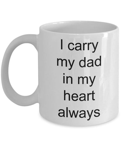 Gift for Dad - I Carry My Dad In My Heart Always- Love My Dad- Miss My Dad - White Ceramic Coffee Mug 11 Ounce Coffee Mug Gearbubble