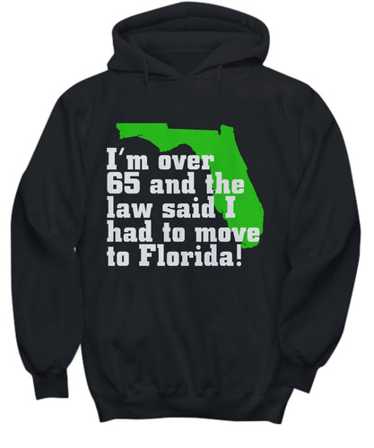 Gift for Dad- I'm over 65 and the law said I had to move to Florida!- Hoodies abd More Shirt / Hoodie Gearbubble