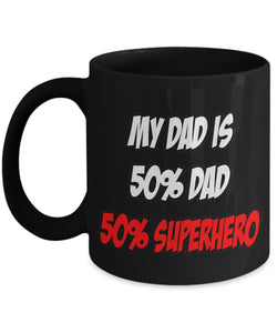 I Love My Dad! He is 50% Dad and 50% Superhero Coffee Mug Gearbubble