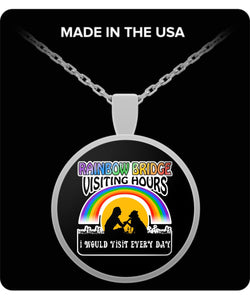 If the Rainbow Bridge had Visiting Hours, I Would Visit Every Day! - Silver or Gold Round Necklace Necklace Gearbubble