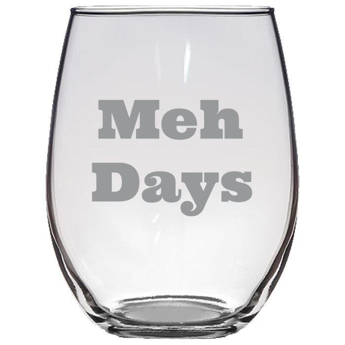 Meh Days - Gift Ideas for Mom, Dad, Sister, Brother, Friends - Funny 21-oz. Clear Luminarc® Stemless Glass Wine Glasses Stemless Wine Glass PrintTech Default Title