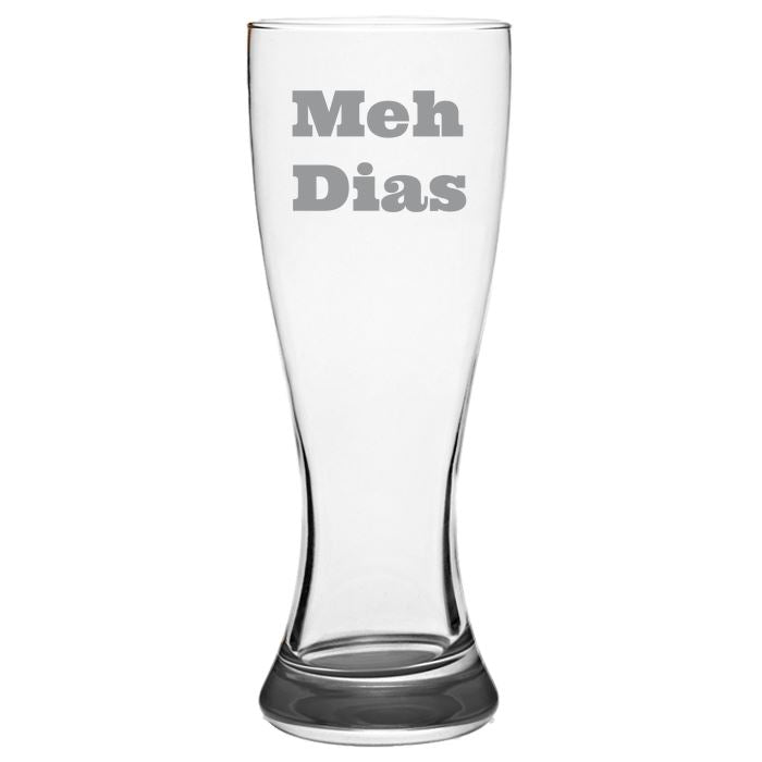 Meh Dias - Gift Ideas for Mom, Dad, Sister, Brother, Friends - Funny 19-oz. Brand-Name Pilsner Glass Pub Glasses Pilsner Glass PrintTech Default Title