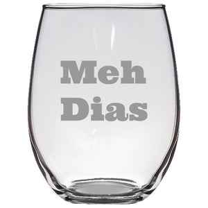 Meh Dias - Gift Ideas for Mom, Dad, Sister, Brother, Friends - Funny 21-oz. Clear Luminarc® Stemless Glass Wine Glasses Stemless Wine Glass PrintTech Default Title
