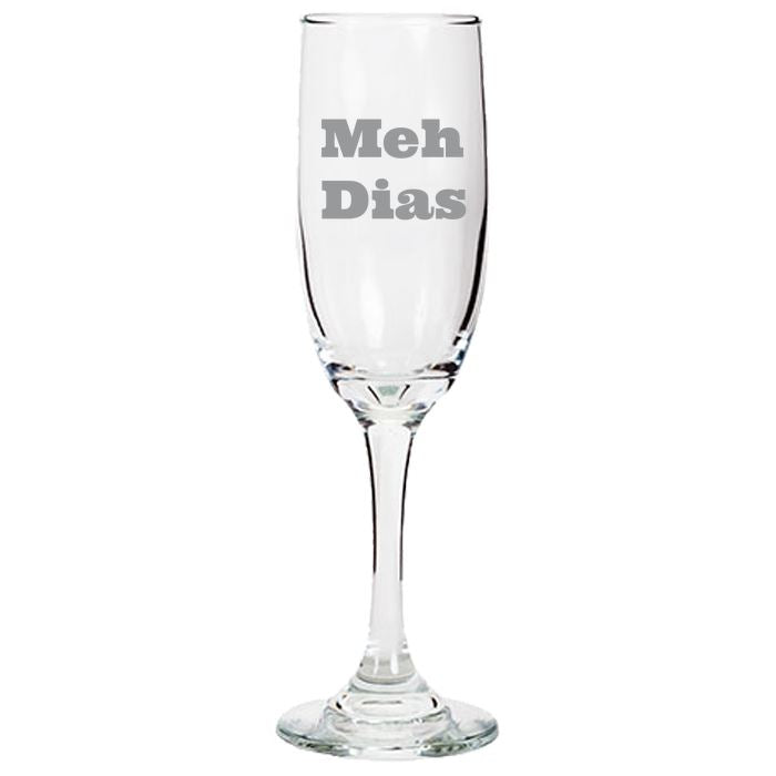 Meh Dias - Gift Ideas for Mom, Dad, Sister, Brother, Friends - Funny 6.25-oz. Tapered Champagne Flutes Champagne Flute PrintTech Default Title