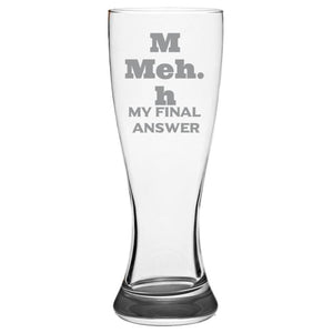 Meh My Final Answer - Gift Ideas for Mom, Dad, Sister, Brother, Friends - Funny 19-oz. Brand-Name Pilsner Glass Pub Glasses Pilsner Glass PrintTech Default Title