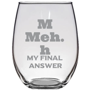 Meh My Final Answer - Gift Ideas for Mom, Dad, Sister, Brother, Friends - Funny 21-oz. Clear Luminarc® Stemless Glass Wine Glasses Stemless Wine Glass PrintTech Default Title