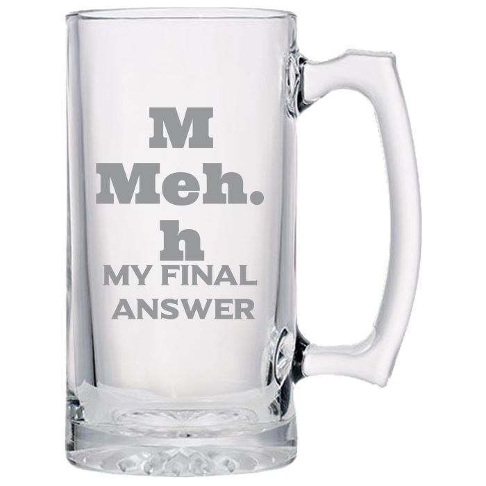Meh My Final Answer - Gift Ideas for Mom, Dad, Sister, Brother, Friends - Funny 24 oz. Sport Glass Tankard Beer Mug Beer Mugs PrintTech Default Title